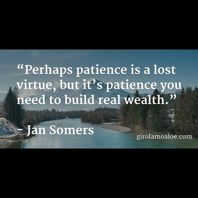 Perhaps #patience is a #lost #virtue but its patience you #need to #build #real #wealth. - #JanSomers  #quotes for #wisdom #motivation #inspiration #makemoney #lifestyle and for #people who have the #control of their #destiny.