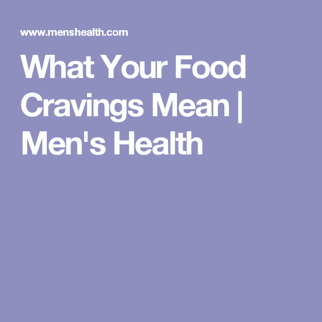 What Your Food Cravings Mean | Men's Health