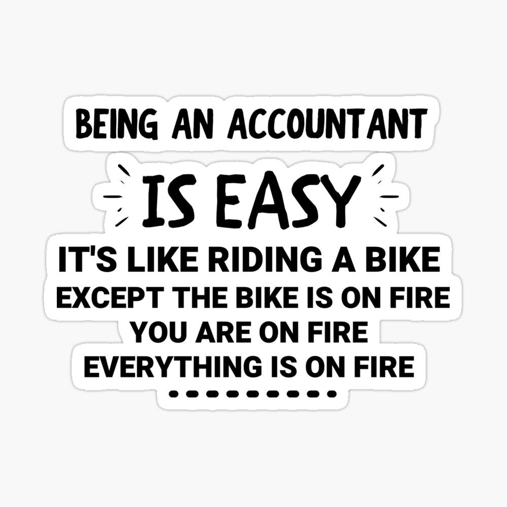 Being An Accountant Accounting Accountant Gift Idea Funny Accountant Gift Tax Gift Tax Accountant Gifts Glossy Sticker By Karimchatar In 2021 Welder Quote Social Worker Quotes Funny Accountant