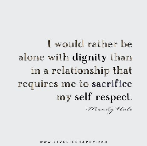 I Would Rather Be Alone with Dignity - Live Life Happy