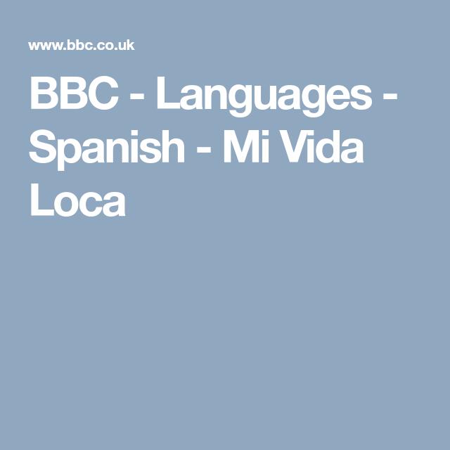Bbc Languages Spanish Mi Vida Loca Spanish Language
