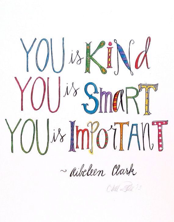 You Is Kind You Is Smart You Is Important Audrey Quotes You Are