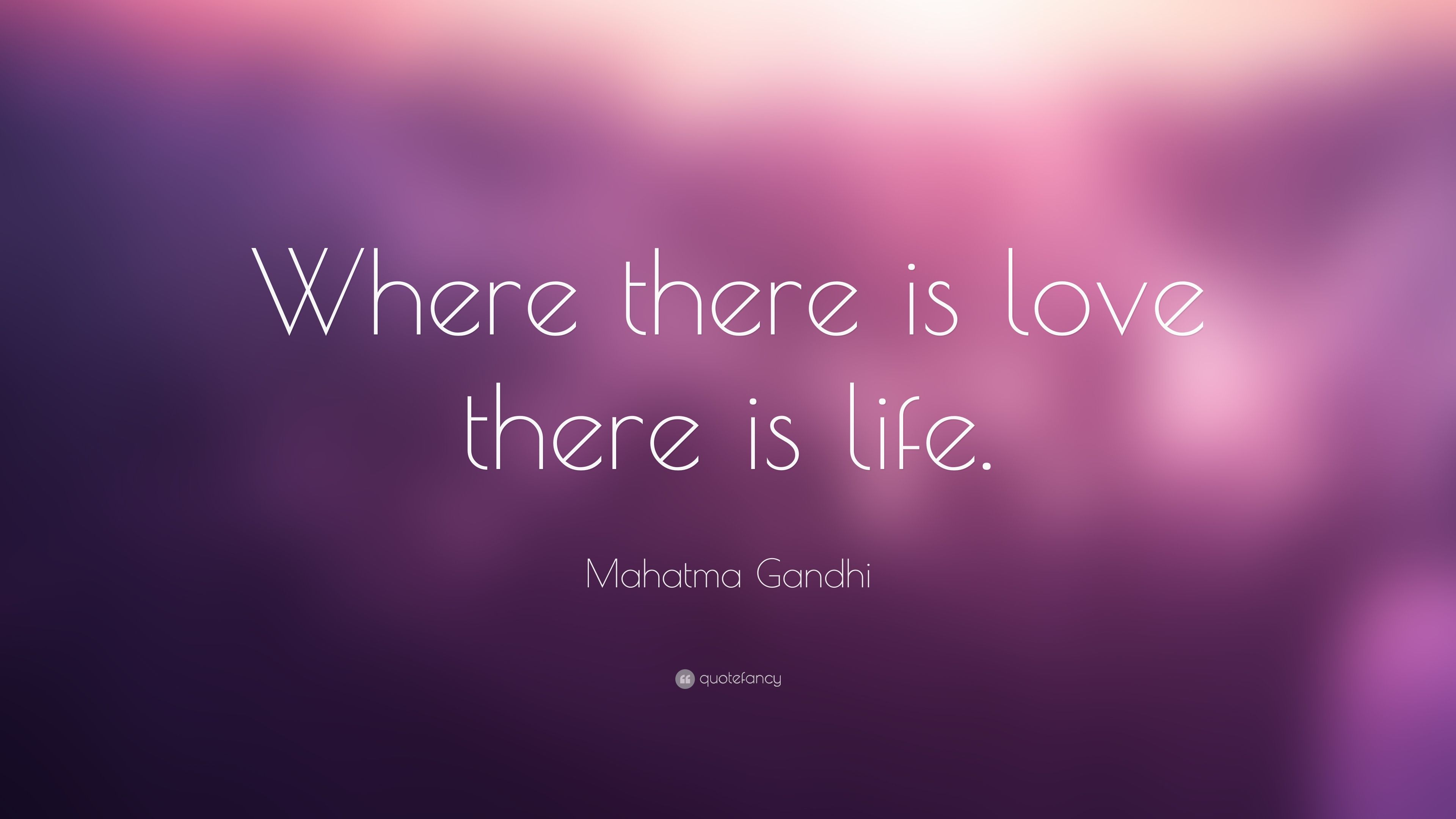 Love Quotes Where There Is Love There Is Life Mahatma Gandhi Love Quotes Wallpaper Cute Love Quotes Love Quotes For Her