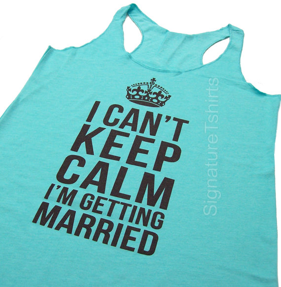 I Can't Keep Calm I'm Getting Married by signaturetshirts on Etsy