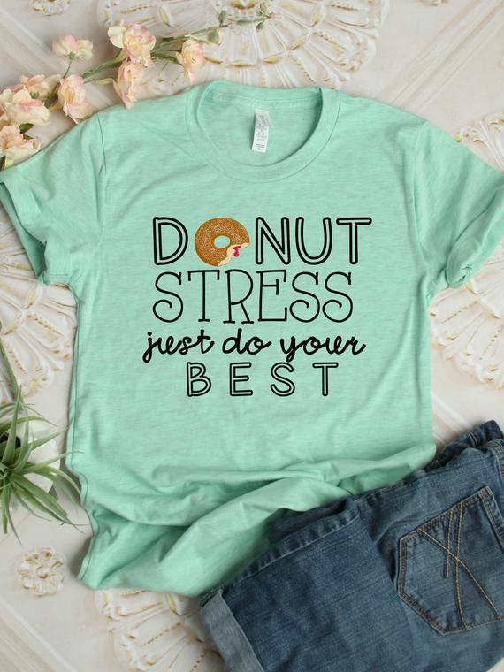 6ca38731a0b7 DONUT Stress, Just Do Your Best Tee / Teacher shirt / Gift for Teachers /  Teacher Life / STAAR Test