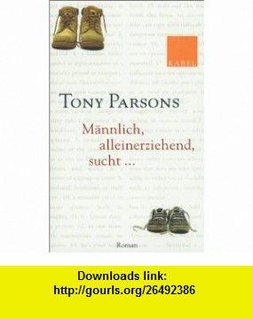 M�nnlich, alleinerziehend, sucht... Roman. (9783822505380) Tony Parsons , ISBN-10: 3822505382  , ISBN-13: 978-3822505380 ,  , tutorials , pdf , ebook , torrent , downloads , rapidshare , filesonic , hotfile , megaupload , fileserve