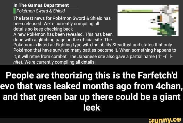 Meme memes fzn2udm17: 3 comments — iFunny In The Games Department Í: Pokémon Sword & Shield The latest news for Pokémon Sword & Shield has been released. We're currently cumpiling all details so keep checking back ,ª A new Pokémon has been revealed. This has been 'É done with a glitching page on the official site. The Pokémon...