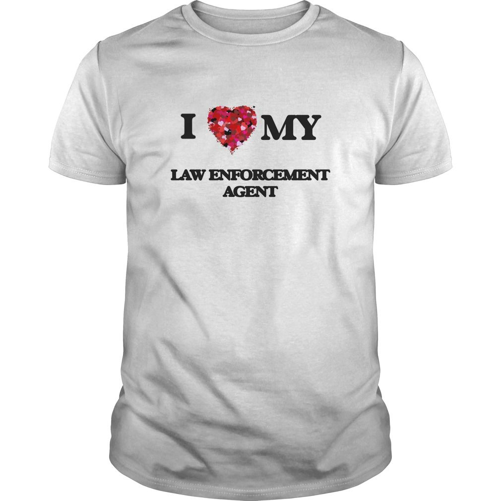 (Tshirt Most Order) I love my Law Enforcement Agent Good Shirt design Hoodies Tee Shirts