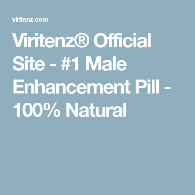 Viritenz Official Site 1 Male Enhancement Pill 100 Natural Male Enhancement Enhancement Pills Male