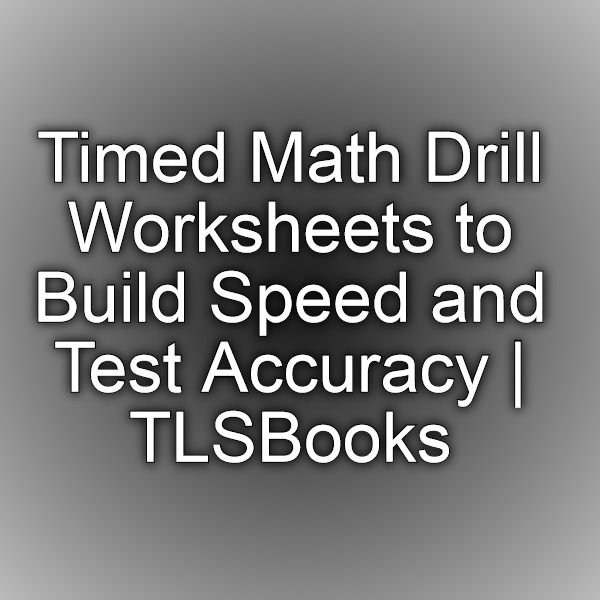 Timed Math Drill Worksheets to Build Speed and Test Accuracy ...