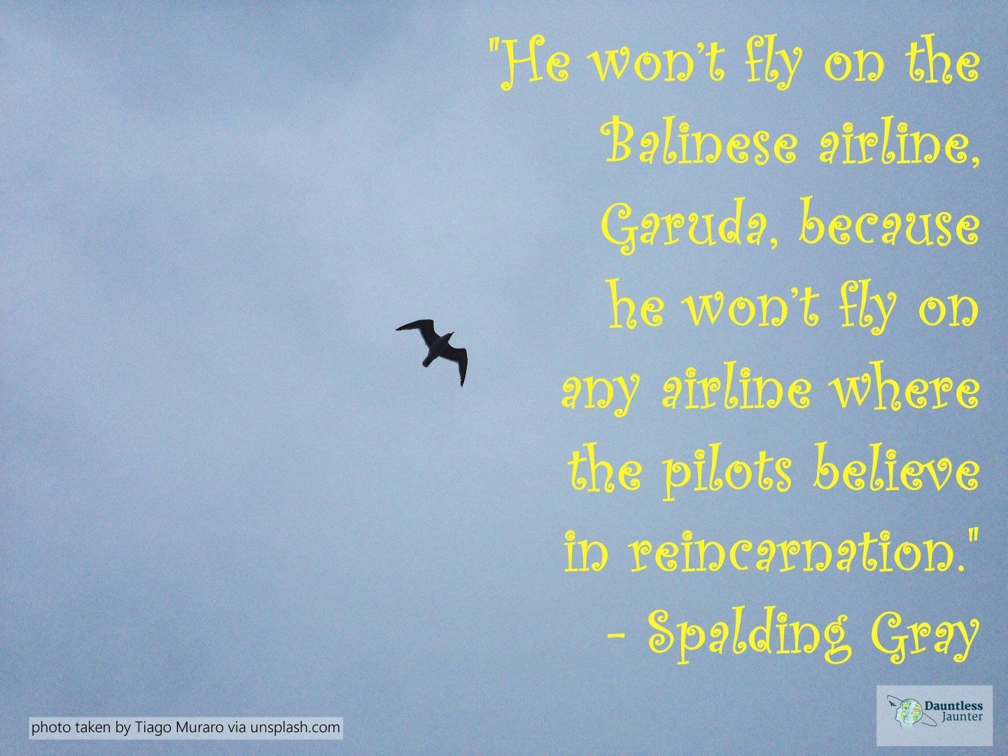 Dose Of Inspiration A Travel Quote By Spalding Gray He Won T Fly