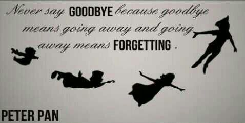 never say goodbye peter pan - Google Search | Quotes ...