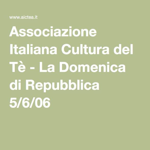 Associazione Italiana Cultura del Tè - La Domenica di Repubblica 5/6/06