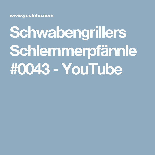 Schwabengrillers Schlemmerpfännle #0043 - YouTube