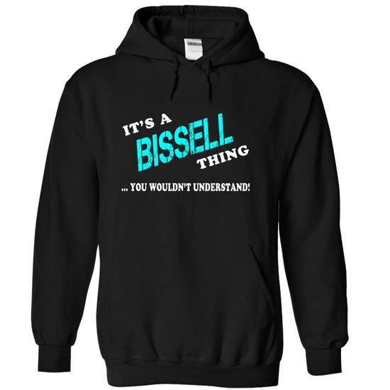 Its a BISSELL Thing, You Wouldnt Understand! - #teacher gift #gift tags. SATISFACTION GUARANTEED => https://www.sunfrog.com/Names/Its-a-BISSELL-Thing-You-Wouldnt-Understand-rggrjvgbzv-Black-7996087-Hoodie.html?id=60505