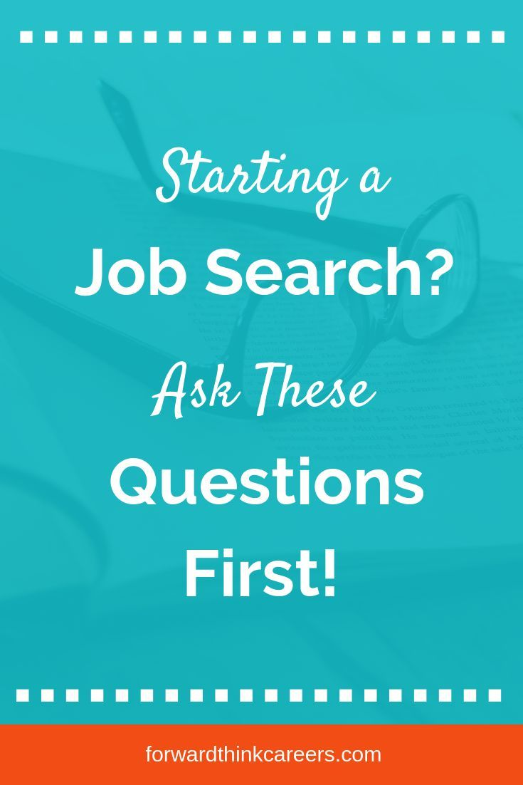 16 Essential Questions to Ask Yourself Before Starting a Job Search - ForwardThink Careers