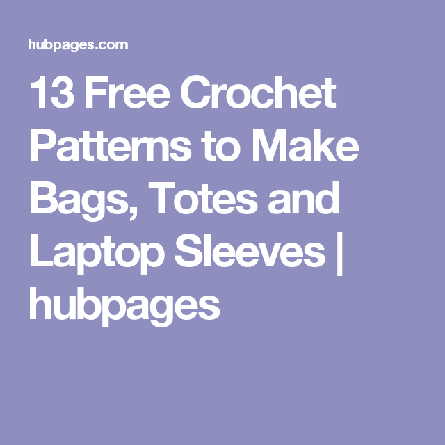 13 Free Crochet Patterns to Make Bags, Totes and Laptop Sleeves ...