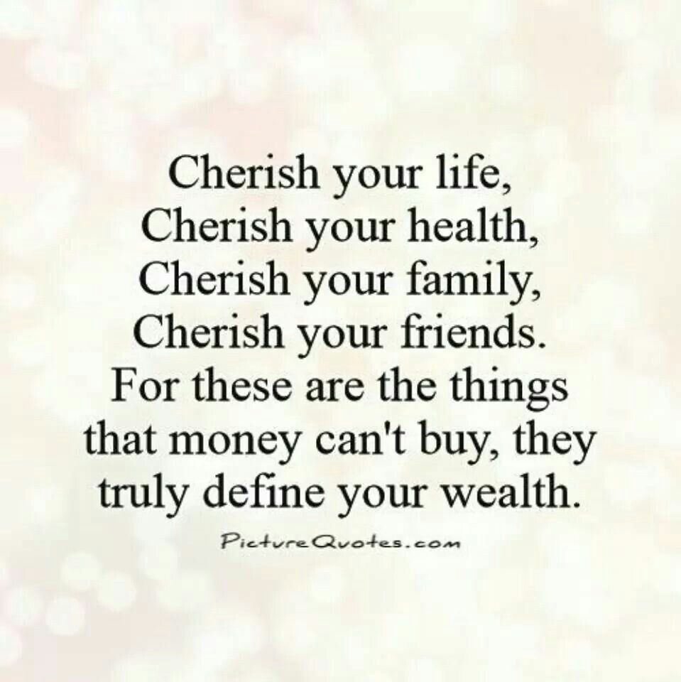Cherish Your Life Quotes Cherish Life Health Family And Friends  Inspiration Quote