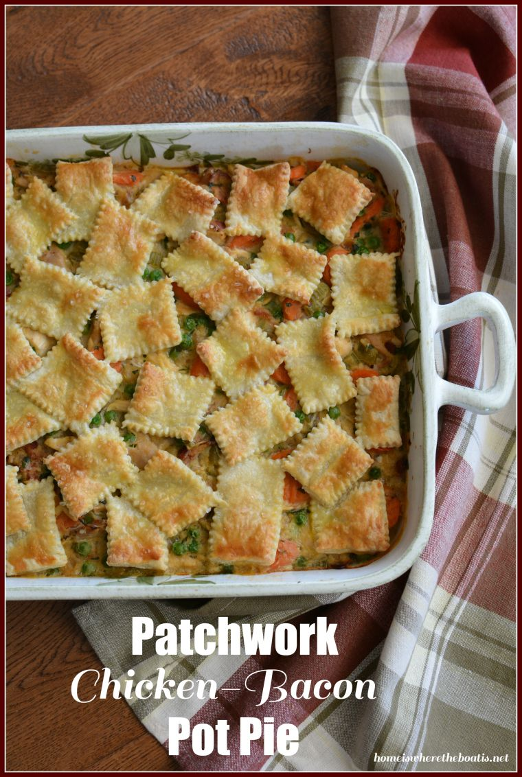 Patchwork Chicken-Bacon Pot Pie! Comfort food for a cold winter day, made a little healthier and easier with a few short cuts! | homeiswheretheboatis.net #winter #recipe