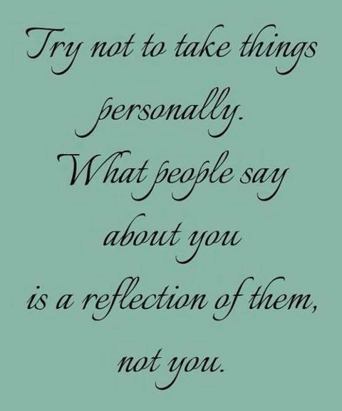 Try Not To Take Things Personally: Hard Lesson To Learn. Try Not To Take Things Personally
