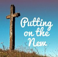 Putting on the New, Inspirational, Christian posts that will encourage you in your walk with Lord!