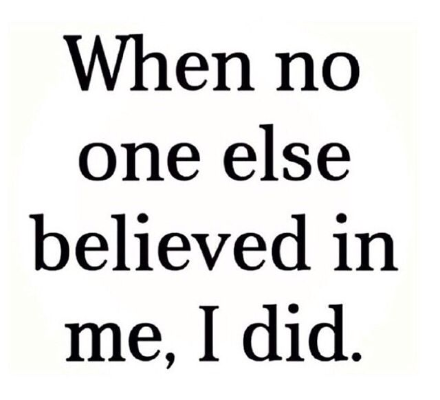 Always believe in yourself !!!...,eventually someone else will believe in you too and if they don't it's their lost,... -Ileana
