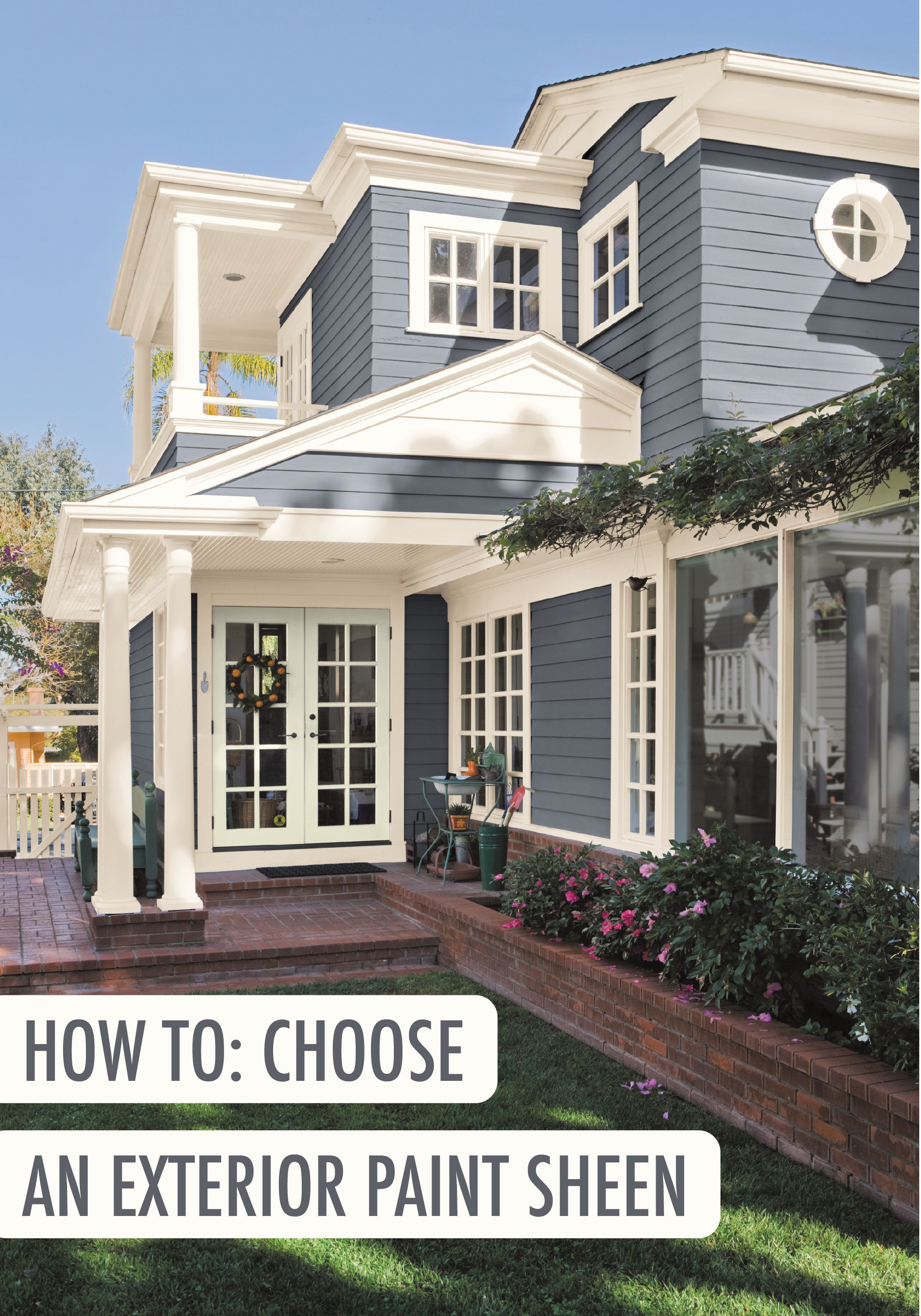 check out this guide on how to choose the perfect exterior paint sheen and you u2019ll be checking a