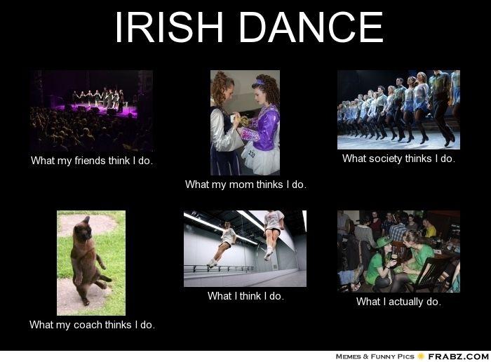 Irish Dance Memes Irish Dance Meme Generator What I Do