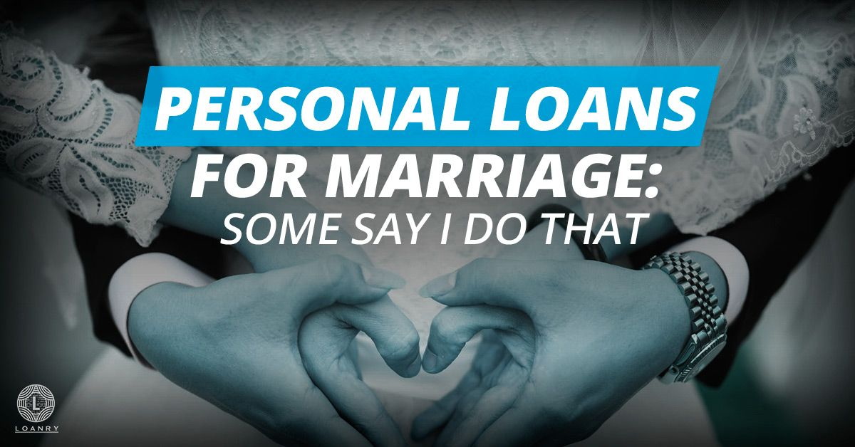 Personal Loan For Marriage Some Say I Do Personal Loans Bad Credit Personal Loans Wedding Loans