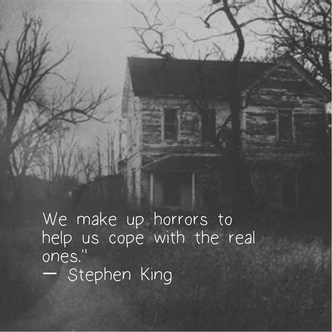 """We make up horrors to help us cope with the real ones."""" ― Stephen King(1020×850)"""