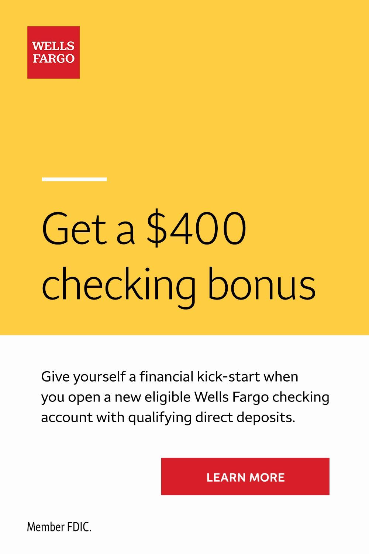 Get A 400 Checking Bonus Wells Fargo Checking Wells Fargo Checking Account