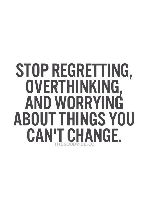 Stop #regretting #overthinking & #worrying