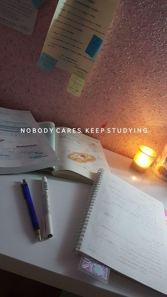 Nobody cares Keep studying