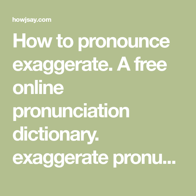 How To Pronounce Exaggerate A Free Online Pronunciation Dictionary Exaggerate Pronunciation And Definition How To Pronounce Pronunciation English Vocabulary