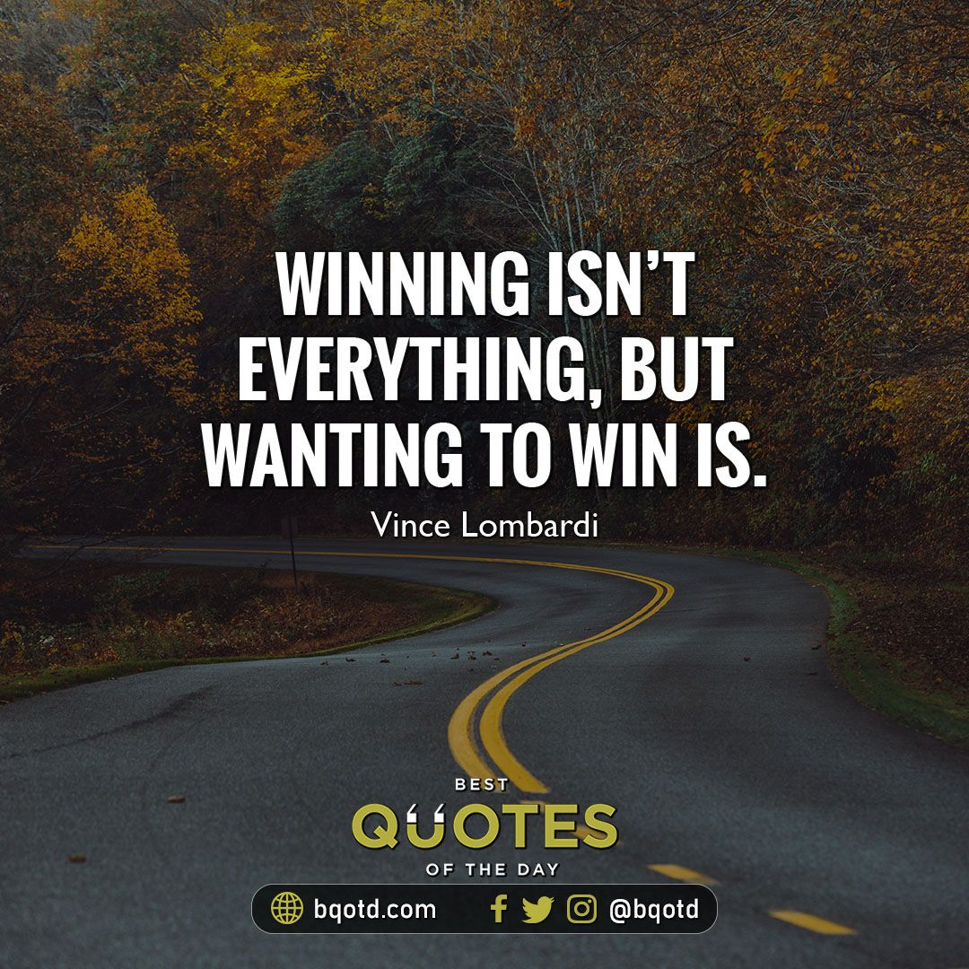 Winning Isn T Everything But Wanting To Win Is Vince Lombardi Bestquotesoftheday Getmotivated Inspir Best Quotes Inspirational Thoughts Quote Of The Day