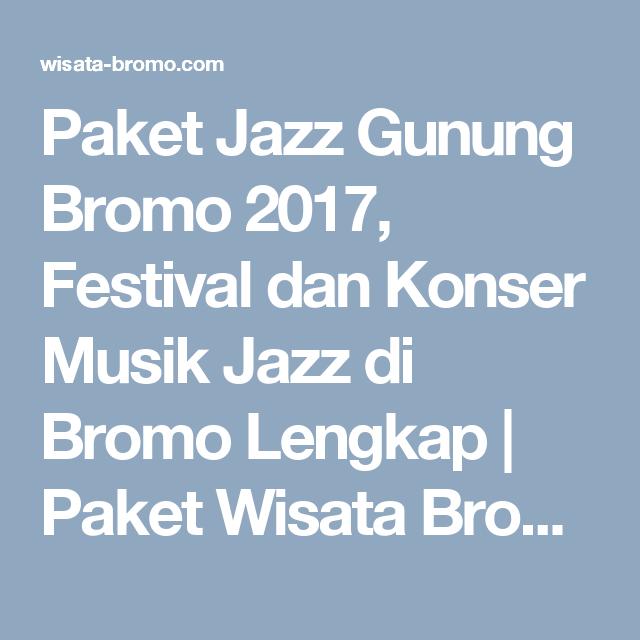 Paket Jazz Gunung Bromo 2017, Festival dan Konser Musik Jazz di Bromo Lengkap | Paket Wisata Bromo,Tour Travel Surabaya Malang Batu Murah