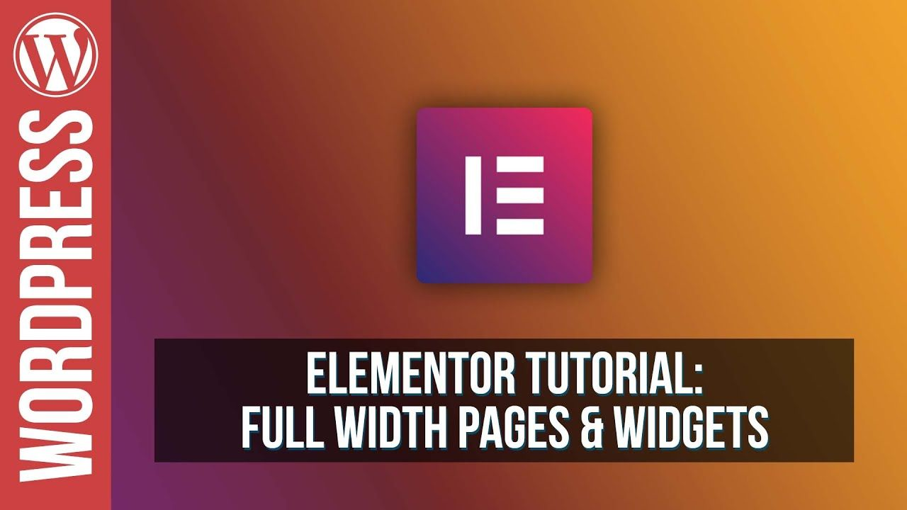 Elementor For Wordpress - Full Width Pages & Widgets