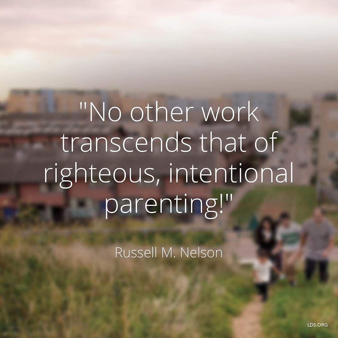 """No other work transcends that of righteous intentional parenting!President #RussellMNelson """"The Sabbath Is a Delight #LDSconf April 2015 #PresidentNelson #HisDay #HappySabbath"""