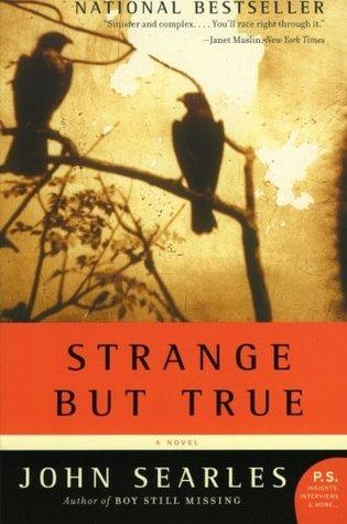 Strange but True by John Searles Goodreads