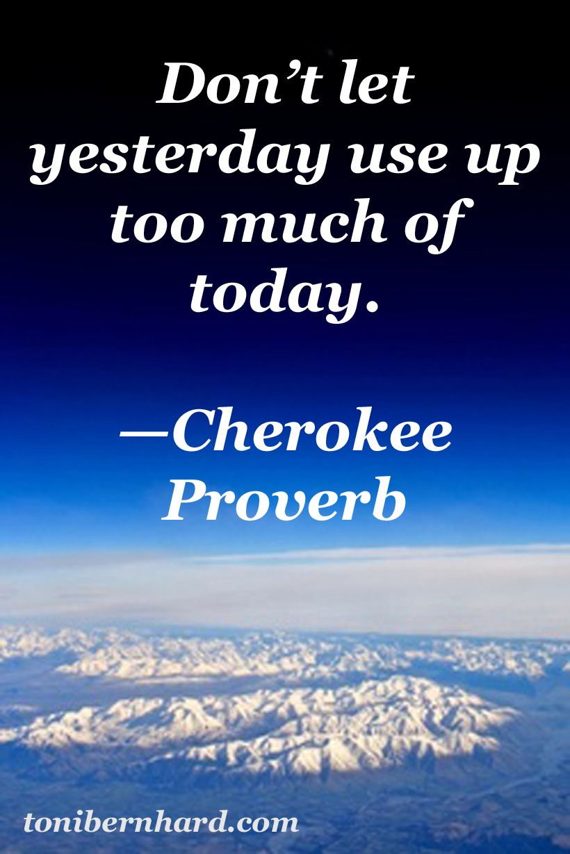 Cherokee Indian Quotes Don't Let Yesterday Use Up Too Much Of Today Cherokee Saying
