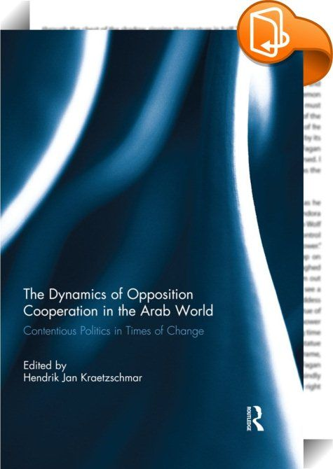The Dynamics of Opposition Cooperation in the Arab World    ::  <P>Within the democratisation literature, opposition unity is widely seen as an important requisite to successfully pressure authoritarian rulers into liberalising reforms and in bringing about democratic change. Taking up on this theme, this book examines the myriad ways in which opposition groups across the Arab world have sought to coalesce into broader reform coalitions at the local, national and transnational levels t...