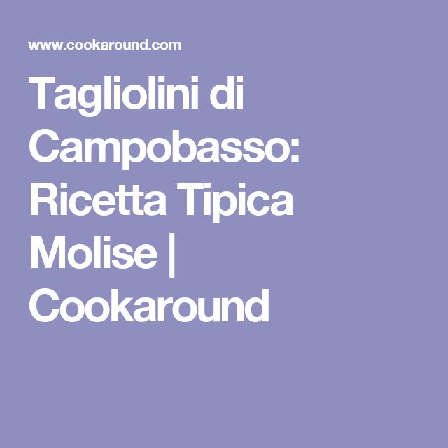 Tagliolini di Campobasso: Ricetta Tipica Molise    Cookaround