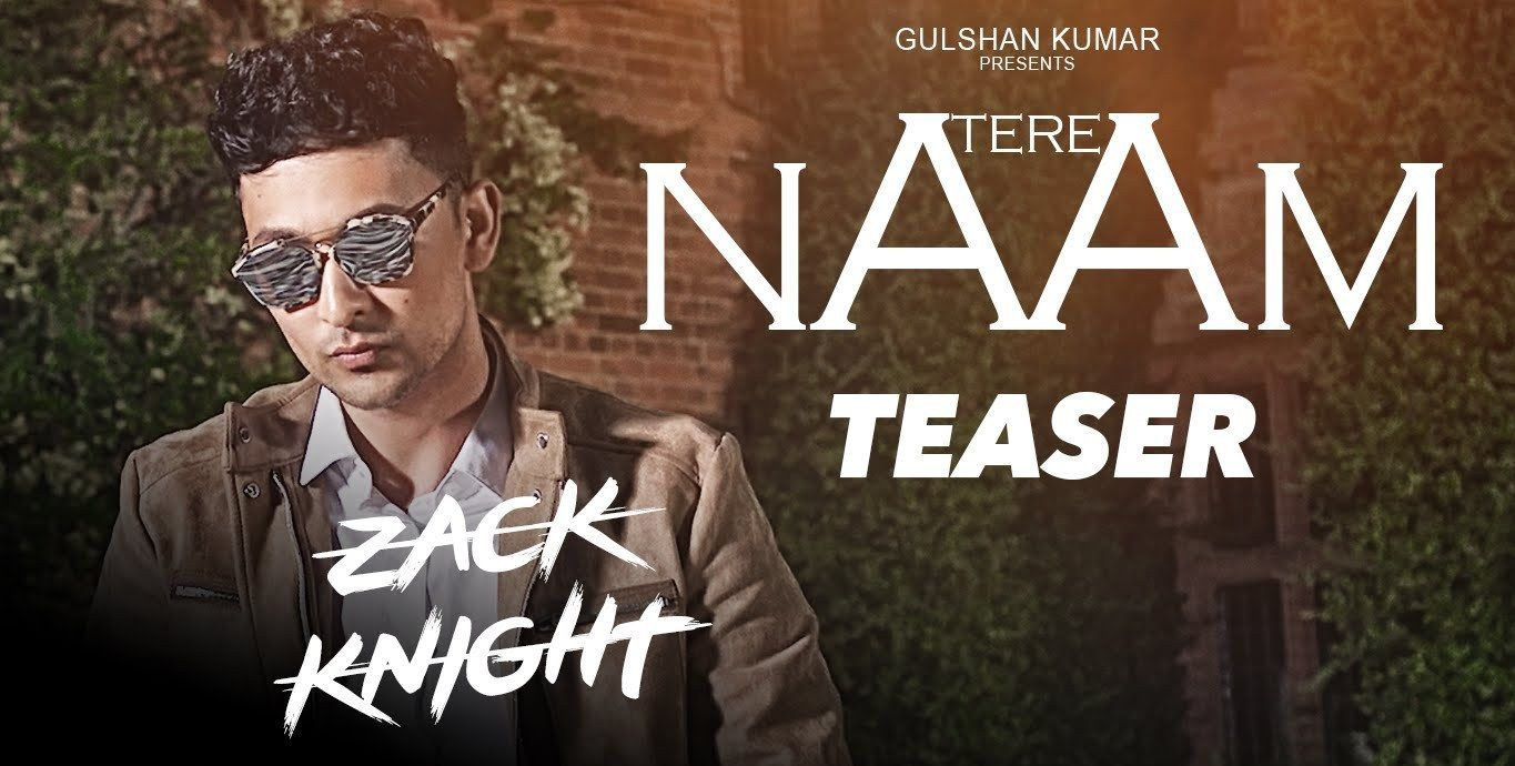 Download Tere Naam Mp3 Song Singer Zack Knight Music Zack Knight Djdosanjh Com Zack Knight Singer Mp3 Song