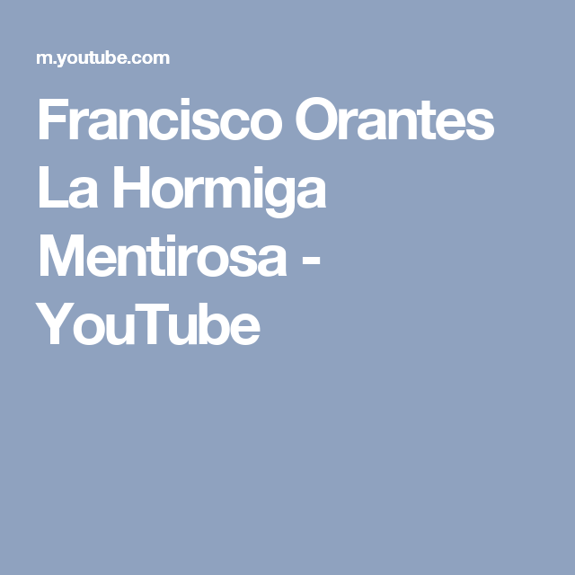 Francisco Orantes La Hormiga Mentirosa - YouTube