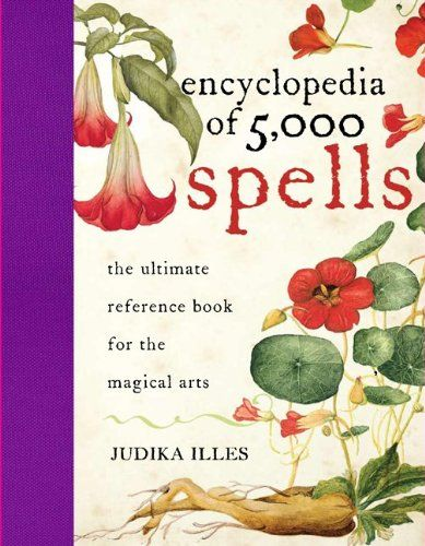 Encyclopedia Of 5 000 Spells The Ultimate Reference Book For The Magical Arts Books Magical Art Witch Books