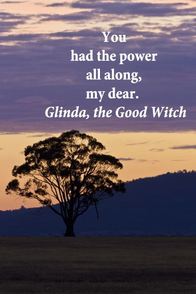 """""""You had the power all along, my dear.""""  Glinda, the Good Witch – On image of the beautiful Grampians region near Halls Gap in Victoria, Australia, taken by Florence McGinn -- Explore a unique collection of quotes on wanderlust at http://www.examiner.com/article/memorable-travel-quotes-on-wanderlust"""