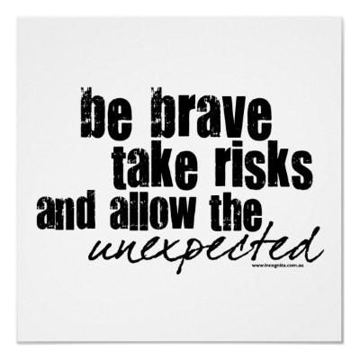 Be Brave Take Risks And Allow The Unexpected Taking Risks Quotes Risk Quotes Fear Quotes