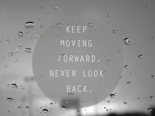 Keep Moving Forward Never Look Back Never Look Back Always Forward Steve Jobs Quotes