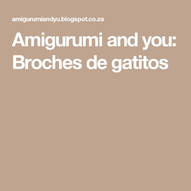 Amigurumi and you: Broches de gatitos | Stuffed animals | Pinterest ...
