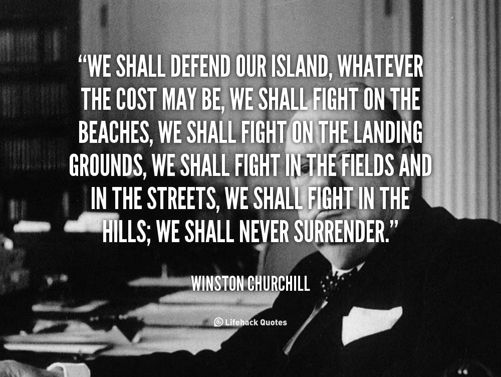 We Shall Defend Our Island Whatever The Cost May Be We Shall Fight On The B Winston Churchil Churchill Quotes Winston Churchill Quotes Philosophy Quotes